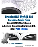 Oracle Ocp Mysql 5.6 Database Admin Exam 2015: Examfocus Study Notes & Review Questions for Exam 1z0-883