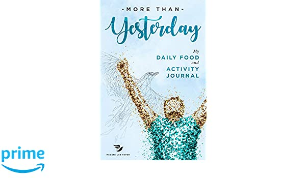 more than yesterday my daily food and activity journal 100 little