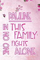PAULINE In This Family No One Fights Alone: Personalized Name Notebook/Journal Gift For Women Fighting Health Issues. Illness Survivor / Fighter Gift for the Warrior in your life | Writing Poetry, Diary, Gratitude, Daily or Dream Journal.