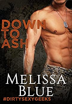 Down To Ash (#dirtysexygeeks Book 2) by [Blue, Melissa]