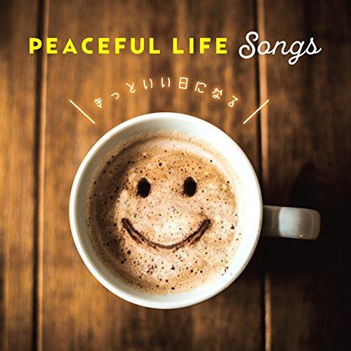 PEACEFUL LIFE Songs~きっといい日になる~