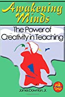 Awakening Minds: The Power of Creativity in Teaching (Bringing a New Spirit to Education)