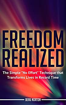 """Freedom Realized: The Simple """"No Effort"""" Technique That Transforms Lives in Record Time by [Norton, Beau]"""