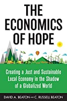 The Economics of Hope: Creating a Just and Sustainable Local Economy in the Shadow of a Globalized World