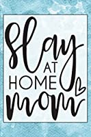Slay at Home Mom: Notebook & Blank Lined Journal Featuring a Cute and Trendy Design for Moms, Women, and Parents. Cute Gift Under $10 for Mother's Day (Composition Book, 120 Pages, 6x9 Inches)