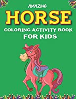 AMAZING HORSE COLORING ACTIVITY BOOK FOR KIDS: Cute Beautiful Horse Activity Book For Kids | A Fun Kid Workbook Game For Learning, Coloring, Dot To Dot, Mazes, and More! Cute gifts for Children who love horse