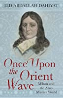 Once upon the Orient Wave: Milton and the Arab-Muslim World