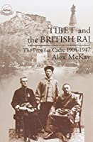 Tibet and the British Raj: The Frontier Cadre 1904-1947
