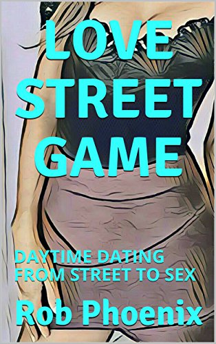 LOVE STREET GAME: DAYTIME DATING FROM STREET TO SEX (English Edition)