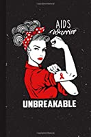 AIDS Warrior Unbreakable: Acquired Immune Deficiency Syndrome Awareness Gifts Blank Lined Notebook Support Present For Men Women Red Ribbon Awareness Month / Day Journal for Him Her