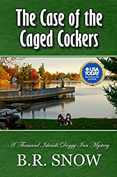 The Case of the Caged Cockers (The Thousand Islands Doggy Inn Mysteries Book 3) by [Snow, B.R.]