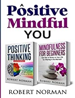 """Positive Thinking, Mindfulness for Beginners: 2 Books in 1! 30 Days Of Motivation And Affirmations to Change Your """"Mindset"""" & Get Rid Of Stress In Your Life By Staying In The Moment"""