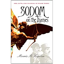 Sodom on the Thames: Sex, Love, and Scandal in Wilde Times