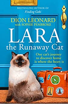 Lara The Runaway Cat: One cat's journey to discover home is where the heart is by [Leonard, Dion]