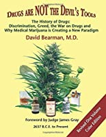 Drugs Are NOT The Devil's Tools: The History of Drugs: Discrimination Greed the War on Drugs and Why Medical Marijuana Is Creating A New Paradigm [並行輸入品]