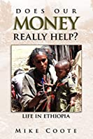 Does Our Money Really Help?: Life in Ethiopia