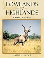 Lowlands to Highlands: A Hunter's Wanderings