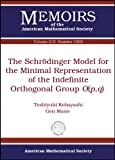 The Schrodinger Model for the Minimal Representation of the Indefinite Orthogonal Group O (Memoirs of the American Mathematical Society)