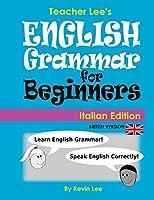 Teacher Lee's English Grammar for Beginners (Italian Edition) British Version