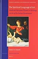 The Spiritual Language of Art: Medieval Christian Themes in Writings on Art of the Italian Renaissance (Studies in Medieval and Reformation Traditions)