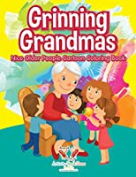 Grinning Grandmas: Nice Older People Cartoon Coloring Book