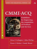 CMMI-ACQ: Guidelines for Improving the Acquisition of Products and Services (SEI Series in Software Engineering)