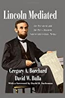 Lincoln Mediated: The President and the Press Through Nineteenth-Century Media (Journalism Series)