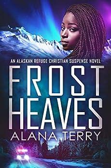 Frost Heaves: An Alaskan Refuge Christian Suspense Novel by [Terry, Alana]