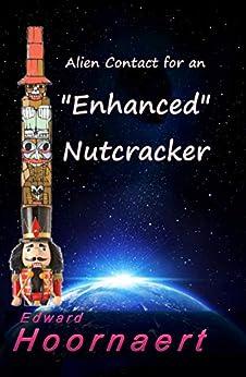 """Alien Contact for an """"Enhanced"""" Nutcracker (Alien Contact for Idiots Book 6) by [Hoornaert, Edward]"""