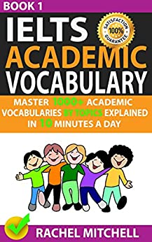 Ielts Academic Vocabulary: Master 1000+ Academic Vocabularies By Topics Explained In 10 Minutes A Day (Book 1) by [Mitchell, Rachel]