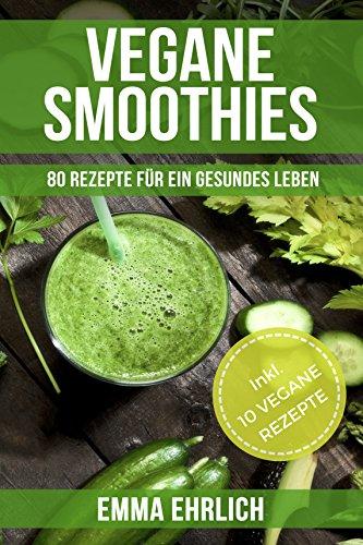 Vegane Smoothies: 80 Rezepte f...