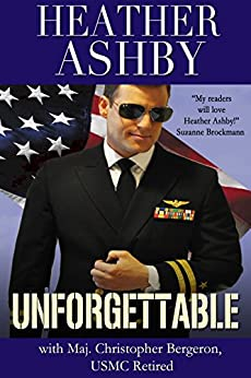 Unforgettable (Love in the Fleet Book 4) by [Ashby, Heather, Bergeron, Christopher]