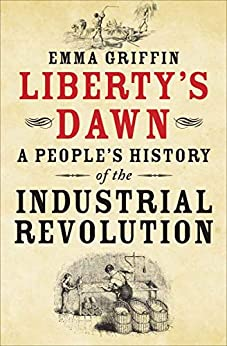 Liberty's Dawn: A People's History of the Industrial Revolution by [Griffin, Emma]
