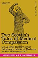 Two Scottish Tales of Medical Compassion: with a Brief History of the Edinburgh School of Medicine by John Raffensperger M.D. John Brown M.D. Ian MacLaren(2011-06-14)