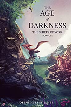 The Shires of York: One: The Age of Darkness by [Murphy-James, Joseph]