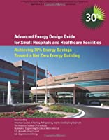 Advanced Energy Design Guide for Small Hospitals and Healthcare Facilities