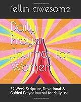 Daily Prayer Journal for Women: 52 Week Scripture, Devotional & Guided Prayer Journal for daily use