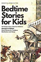 Bedtime Stories for Kids: 18 Classic Fairy Tales for Children Aesop's Fables Short Stories for Toddlers Meditation and Sleep