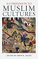 A Companion to Muslim Cultures (The Institute of Ismaili Studies: Muslim Heritage)