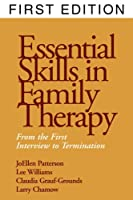 Essential Skills in Family Therapy: From the First Interview to Termination (Guilford Family Therapy Series)