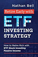 Retire Early with ETF Investing Strategy: How to Retire Rich with ETF Stock Investing Passive Income (Financial Freedom Strategy)