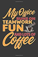 My Office Runs On Teamwork Fun And Lots Of Coffee: Lined Journal: The Thoughtful Gift Card Alternative