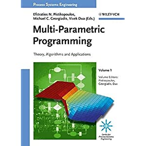 Multi-Parametric Programming: Theory, Algorithms and Applications, Volume 1 (Process Systems Engineering)