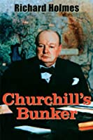 Churchill's Bunker: The Cabinet War Rooms and the Culture of Secrecy in Wartime London