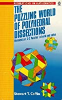 The Puzzling World of Polyhedral Dissections (Recreations in Mathematics)