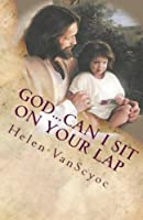 God...can I Sit on Your Lap: A Father's Finding of an Adopted Son Only to Lose Him Again