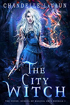 The City Witch (The Coven: School of Magical Arts Novella Book 1) by [LaVaun, Chandelle]