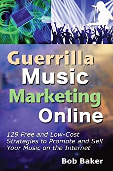 Guerrilla Music Marketing Online: 129 Free & Low-Cost Strategies to Promote & Sell Your Music on the Internet by [Baker, Bob]