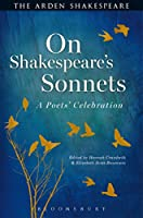 On Shakespeare's Sonnets: A Poets' Celebration (Arden Shakespeare)