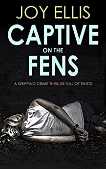 CAPTIVE ON THE FENS a gripping crime thriller full of twists by [ELLIS, JOY]